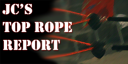 JC's Top Rope Report