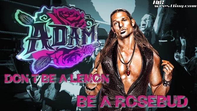 Adam Rose - Be A Rosebud Wallpaper